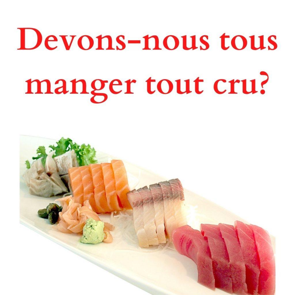 """graphisme avec le titre """"devons-nous tous manger tout cru"""" et la photo d'un plat de poisson cru"""